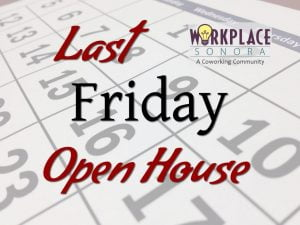 Last Friday Open House @ WorkPlace Sonora | Sonora | California | United States